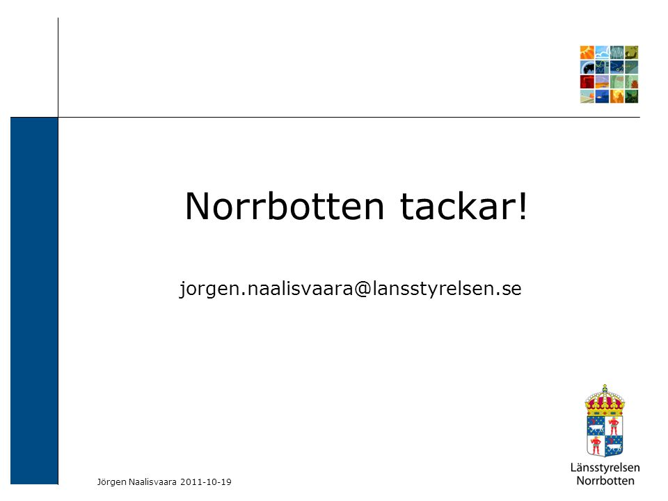 2009-06-04 Kerstin Lundin-Segerlund Norrbotten tackar! jorgen.naalisvaara@lansstyrelsen.se Jörgen Naalisvaara 2011-10-19