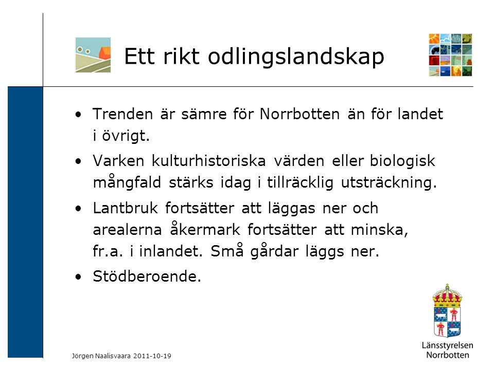 2009-06-04 Kerstin Lundin-Segerlund Trenden är sämre för Norrbotten än för landet i övrigt. Varken kulturhistoriska värden eller biologisk mångfald st