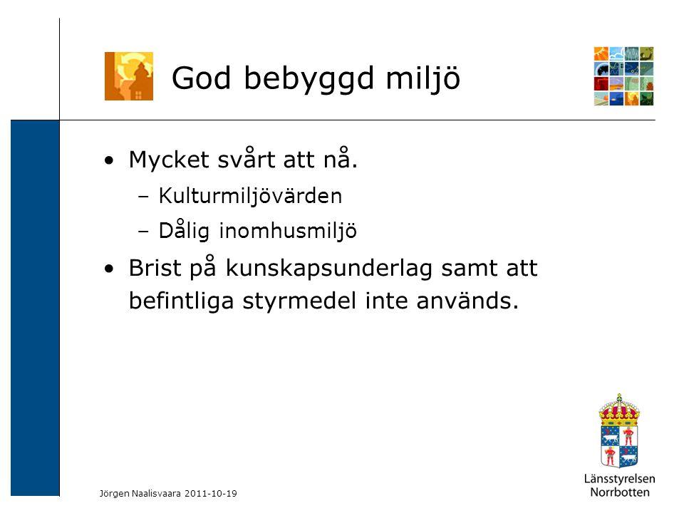 2009-06-04 Kerstin Lundin-Segerlund Mycket svårt att nå. –Kulturmiljövärden –Dålig inomhusmiljö Brist på kunskapsunderlag samt att befintliga styrmede