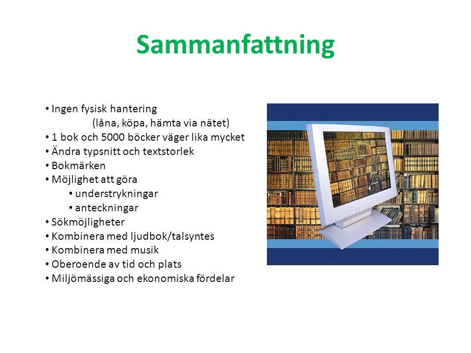 Sammanfattning Ingen fysisk hantering (låna, köpa, hämta via nätet) 1 bok och 5000 böcker väger lika mycket Ändra typsnitt och textstorlek Bokmärken M