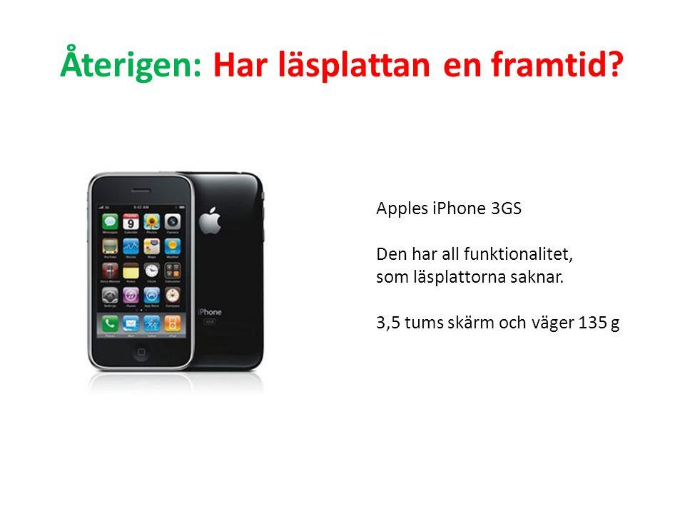Återigen: Har läsplattan en framtid? Apples iPhone 3GS Den har all funktionalitet, som läsplattorna saknar. 3,5 tums skärm och väger 135 g