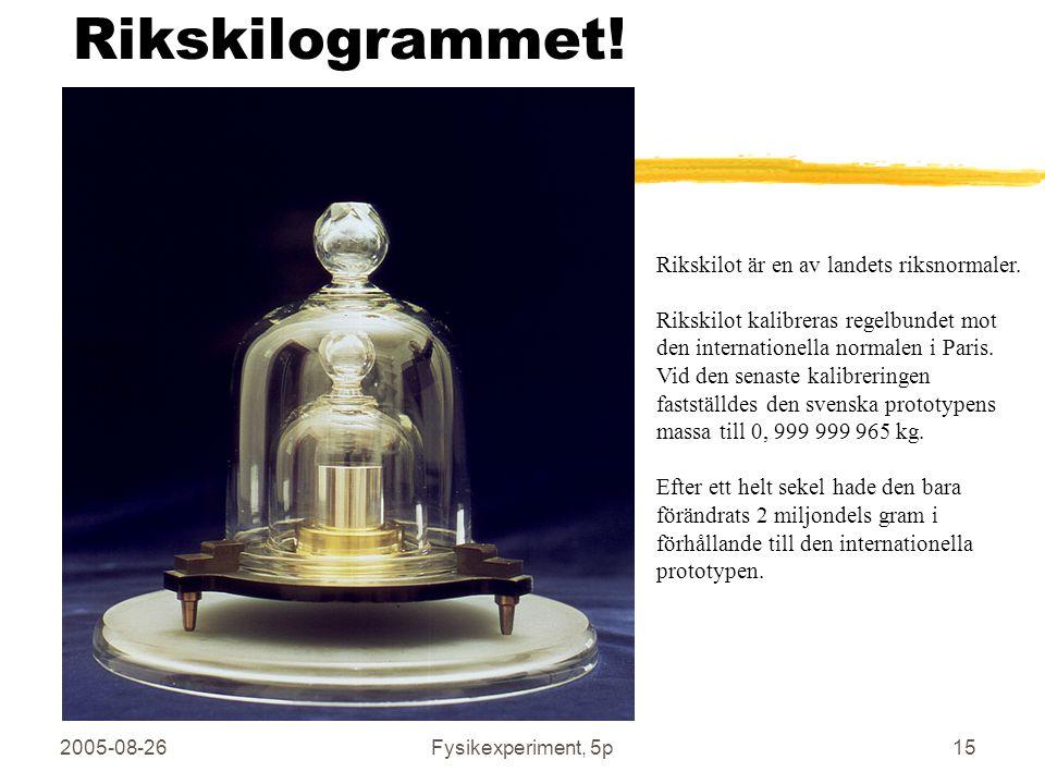 2005-08-26Fysikexperiment, 5p15 Rikskilogrammet! Rikskilot är en av landets riksnormaler. Rikskilot kalibreras regelbundet mot den internationella nor