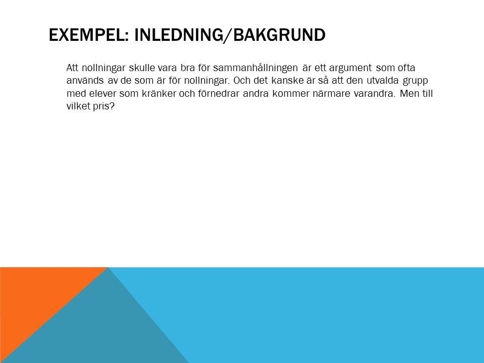 EXEMPEL: INLEDNING/BAKGRUND Att nollningar skulle vara bra för sammanhållningen är ett argument som ofta används av de som är för nollningar. Och det