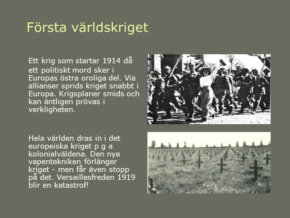 Första världskriget Ett krig som startar 1914 då ett politiskt mord sker i Europas östra oroliga del. Via allianser sprids kriget snabbt i Europa. Kri