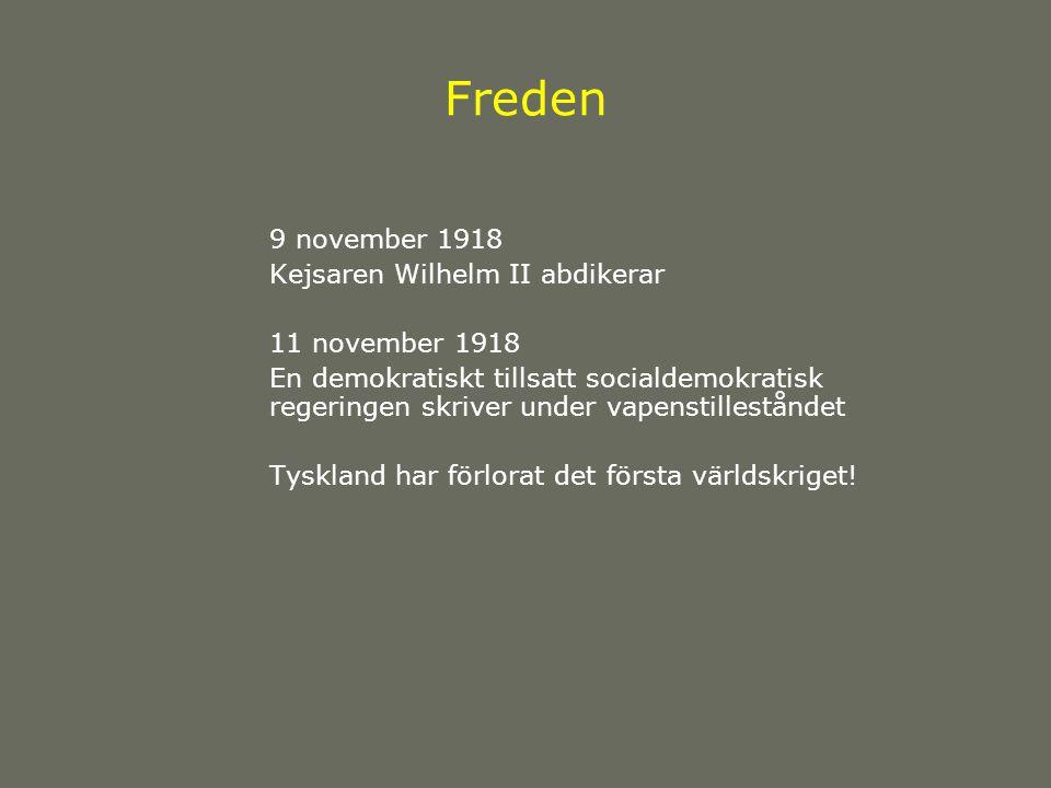 Freden 9 november 1918 Kejsaren Wilhelm II abdikerar 11 november 1918 En demokratiskt tillsatt socialdemokratisk regeringen skriver under vapenstilleståndet Tyskland har förlorat det första världskriget!
