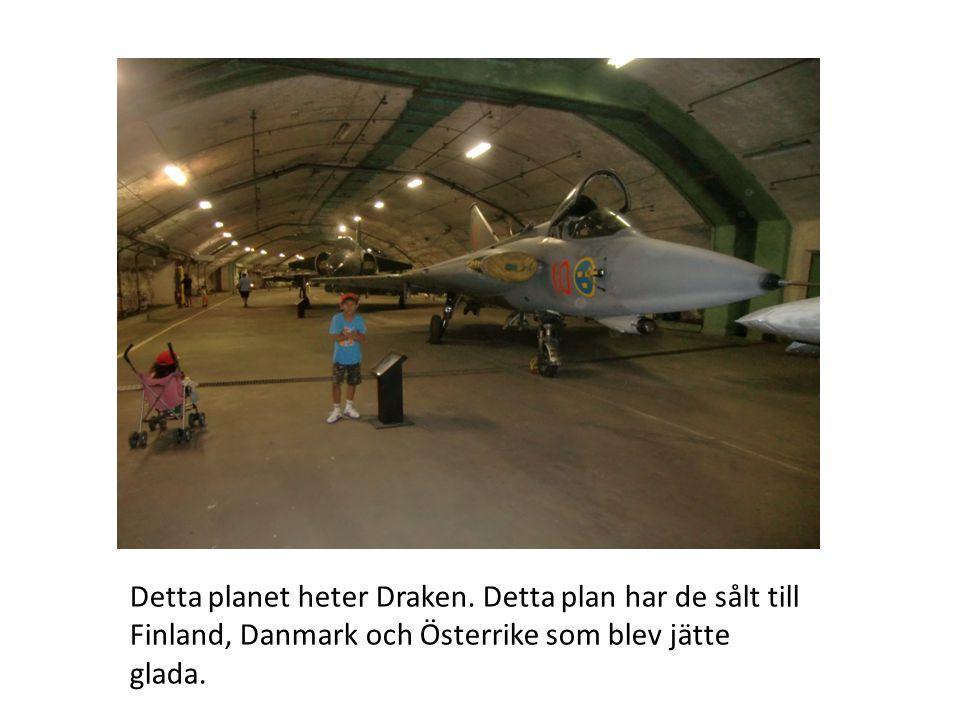 Detta planet heter Draken. Detta plan har de sålt till Finland, Danmark och Österrike som blev jätte glada.