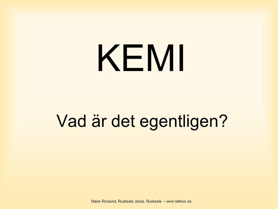 KEMI Vad är det egentligen? Marie Roslund, Rusksele skola, Rusksele – www.lektion.se