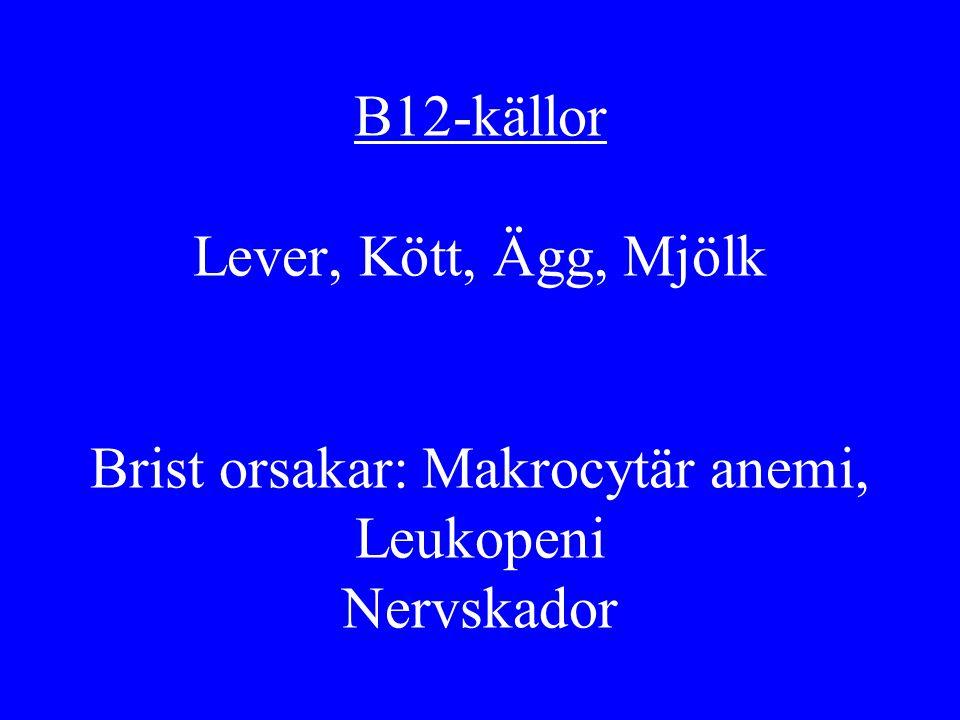 B12-källor Lever, Kött, Ägg, Mjölk Brist orsakar: Makrocytär anemi, Leukopeni Nervskador