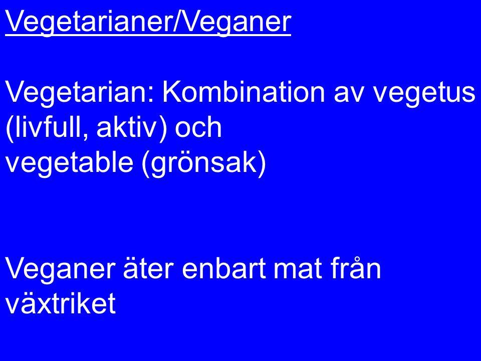 Vegetarianer/Veganer Vegetarian: Kombination av vegetus (livfull, aktiv) och vegetable (grönsak) Veganer äter enbart mat från växtriket