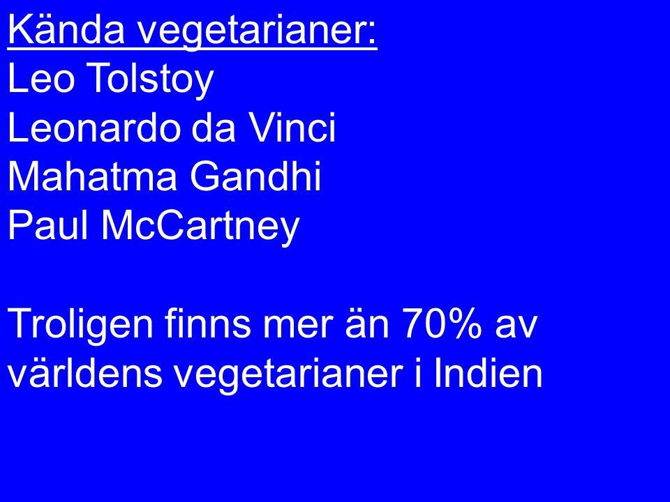 Kända vegetarianer: Leo Tolstoy Leonardo da Vinci Mahatma Gandhi Paul McCartney Troligen finns mer än 70% av världens vegetarianer i Indien