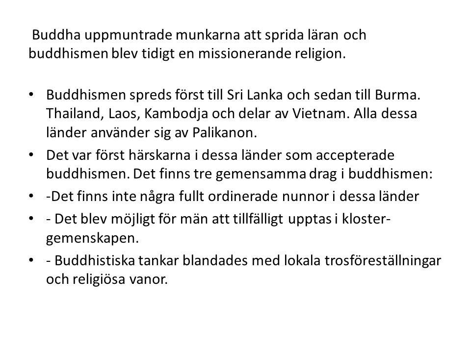 Buddha uppmuntrade munkarna att sprida läran och buddhismen blev tidigt en missionerande religion.