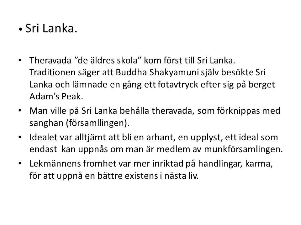 Sri Lanka.Theravada de äldres skola kom först till Sri Lanka.