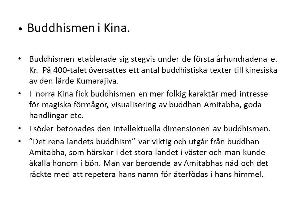 Chan-buddhismen.Ordet chan kommer från sanskritordet dhyana som betyder meditation.