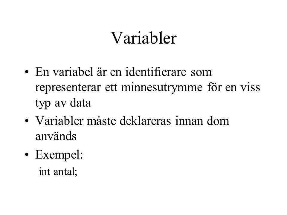 Variabler En variabel är en identifierare som representerar ett minnesutrymme för en viss typ av data Variabler måste deklareras innan dom används Exe