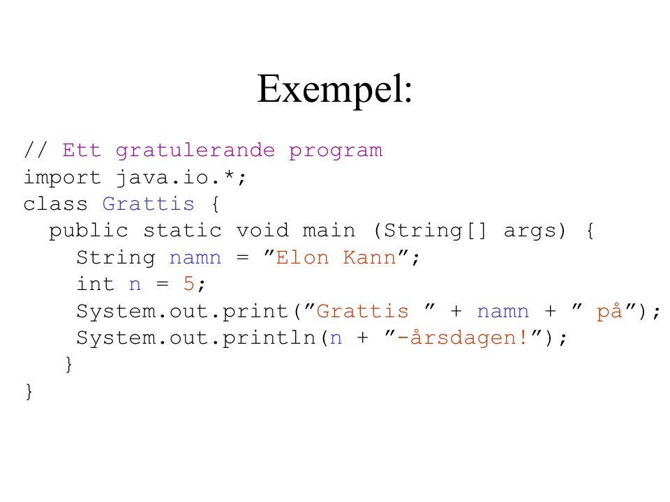 "Exempel: // Ett gratulerande program import java.io.*; class Grattis { public static void main (String[] args) { String namn = ""Elon Kann""; int n = 5;"