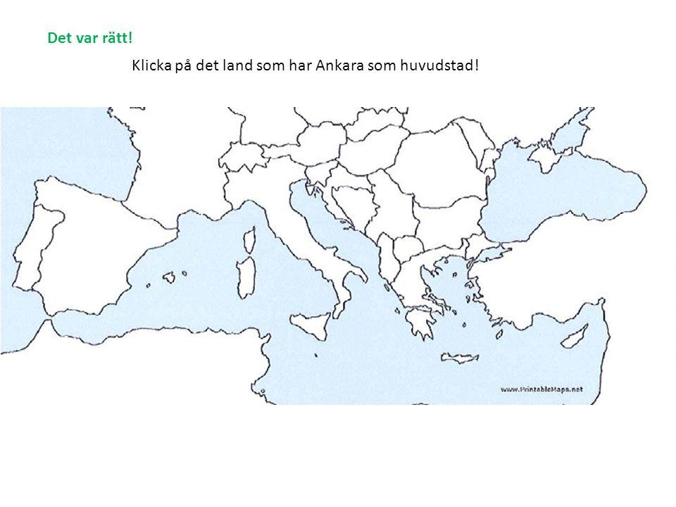 Klicka på det land som har Ankara som huvudstad! Det var rätt!