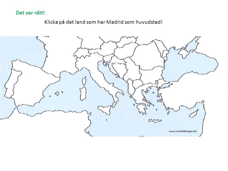 Klicka på det land som har Madrid som huvudstad! Det var rätt!