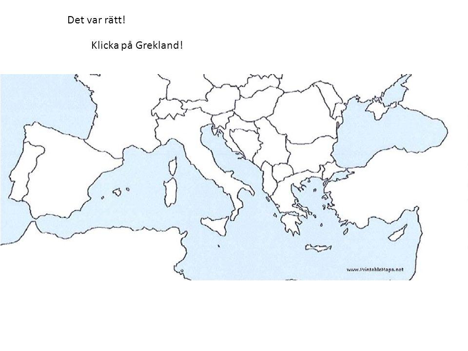 Klicka på Grekland! Det var rätt!