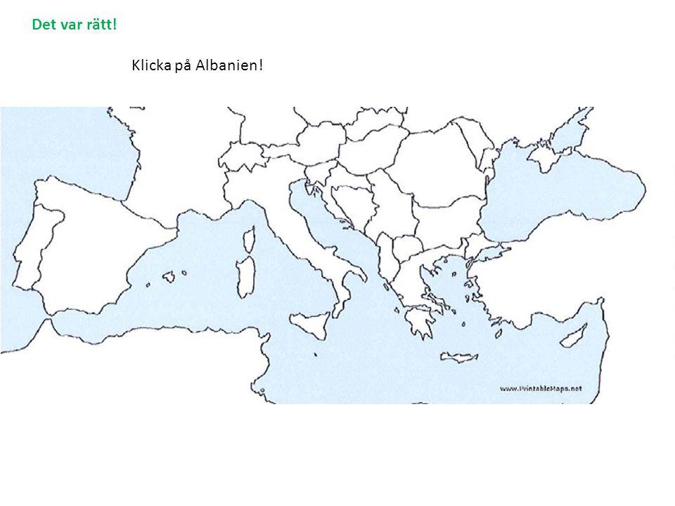 Klicka på Albanien! Det var rätt!