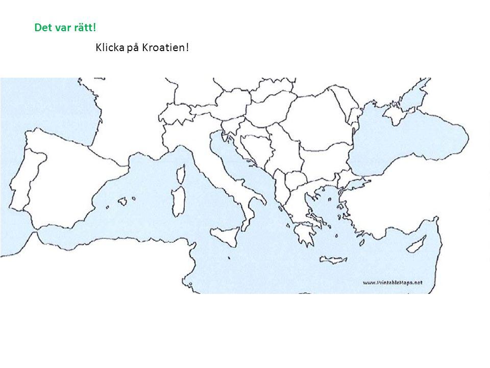 Klicka på Kroatien! Det var rätt!