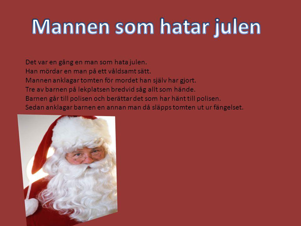 Det var en gång en man som hata julen. Han mördar en man på ett våldsamt sätt. Mannen anklagar tomten för mordet han själv har gjort. Tre av barnen på