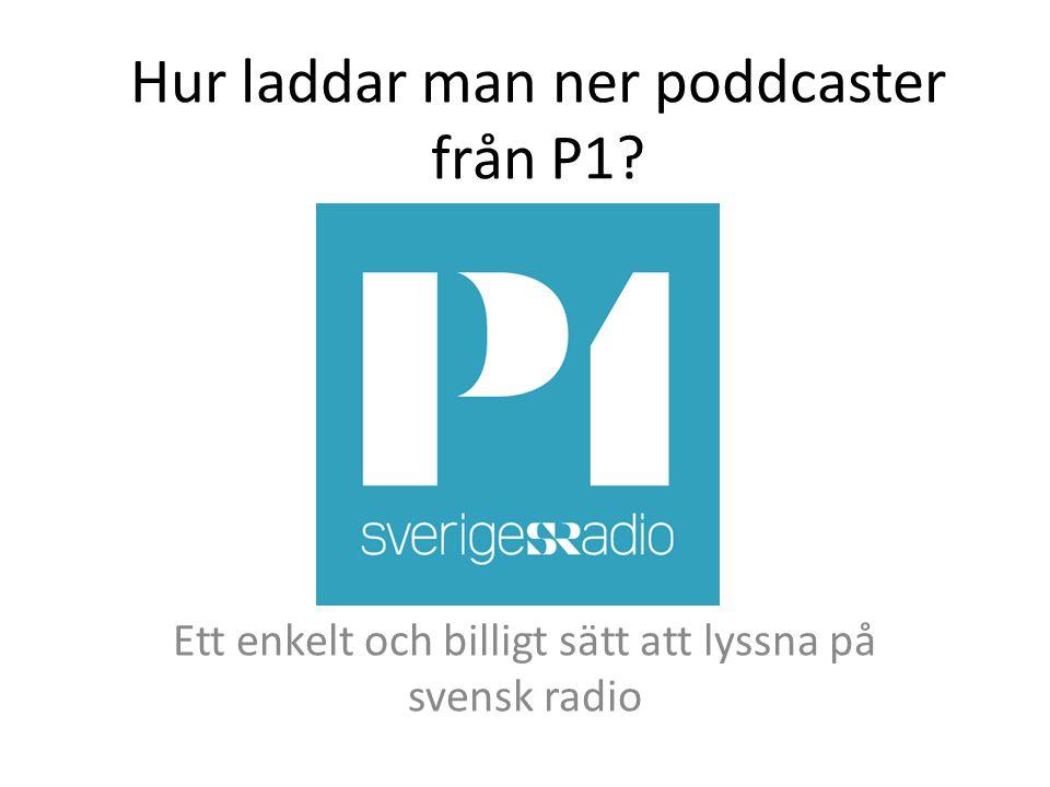 Hur laddar man ner poddcaster från P1? Ett enkelt och billigt sätt att lyssna på svensk radio