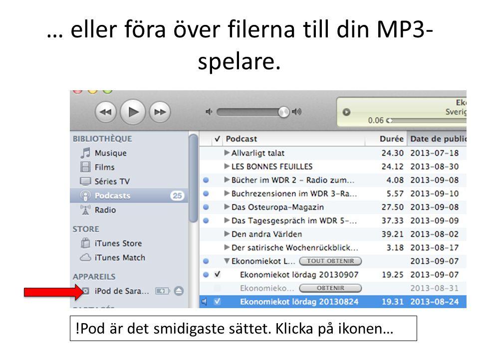 … eller föra över filerna till din MP3- spelare. !Pod är det smidigaste sättet. Klicka på ikonen…