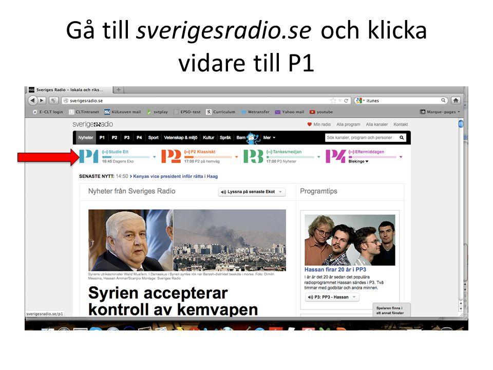 Gå till sverigesradio.se och klicka vidare till P1