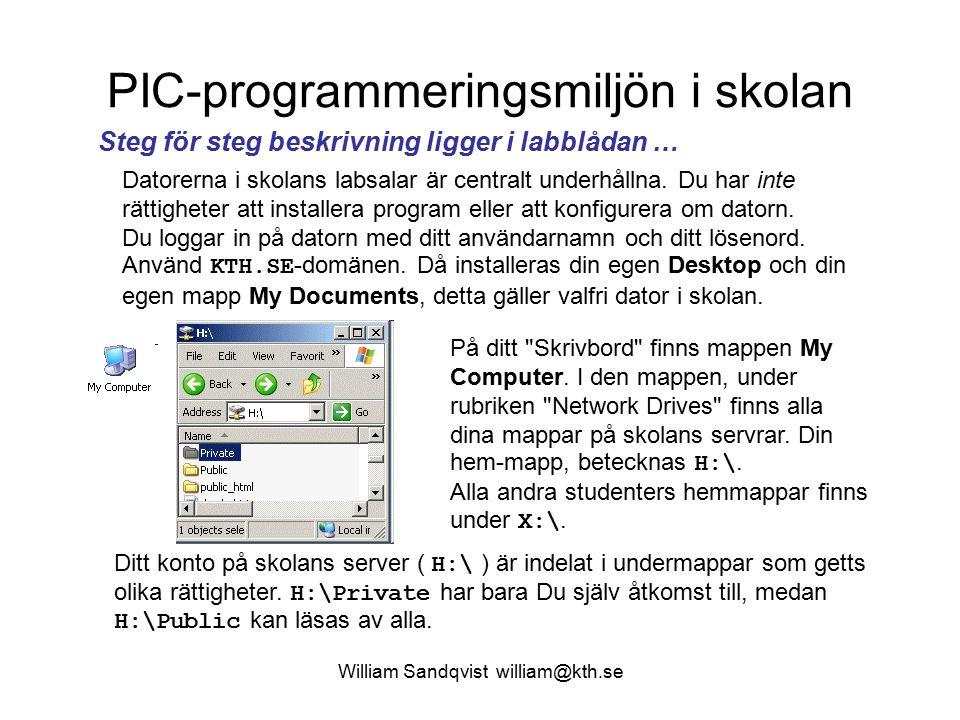William Sandqvist william@kth.se PIC-programmeringsmiljön i skolan Datorerna i skolans labsalar är centralt underhållna.