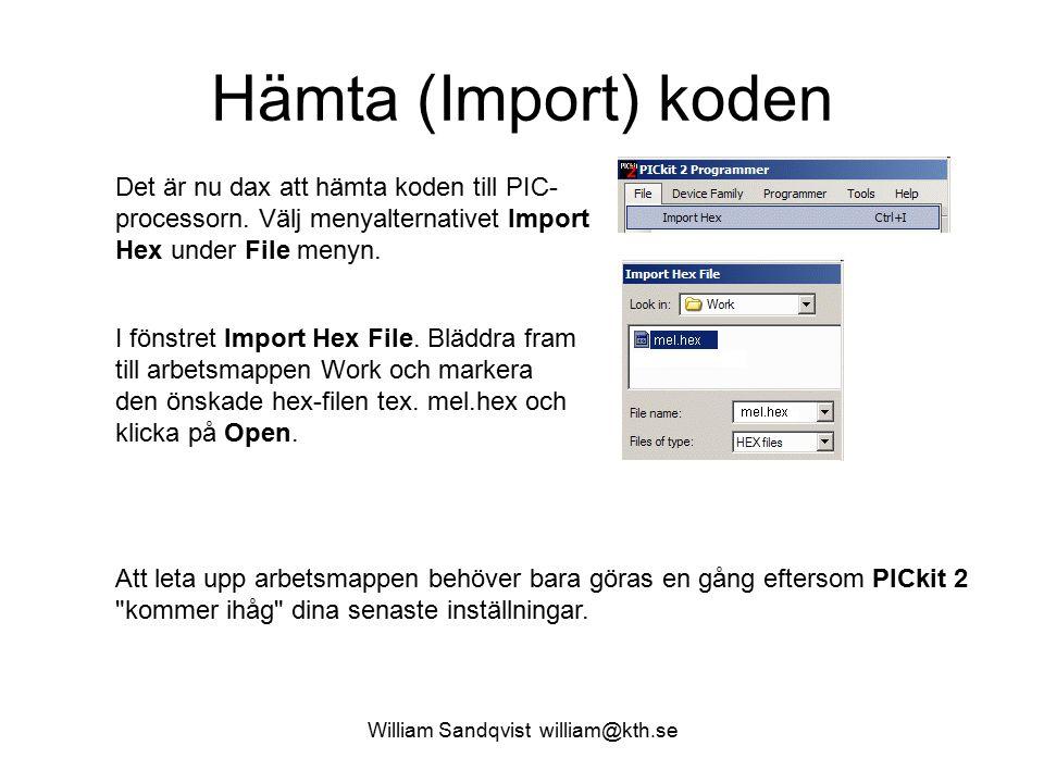 William Sandqvist william@kth.se Hämta (Import) koden Det är nu dax att hämta koden till PIC- processorn.