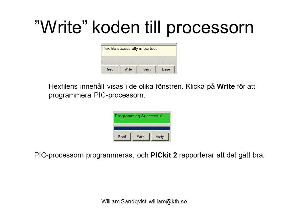 William Sandqvist william@kth.se Write koden till processorn Hexfilens innehåll visas i de olika fönstren.