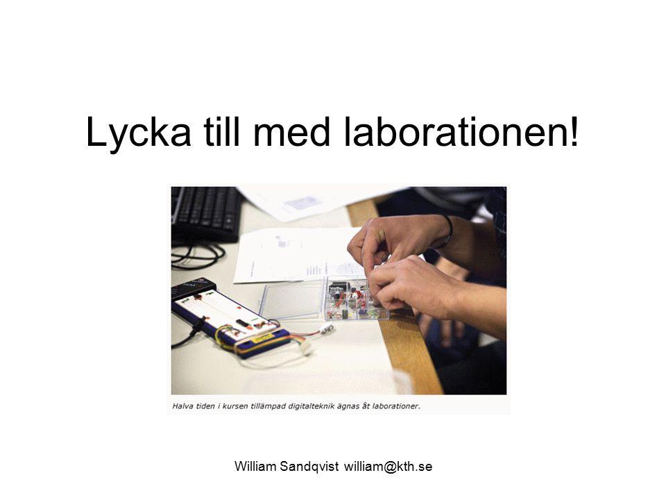 William Sandqvist william@kth.se Lycka till med laborationen!