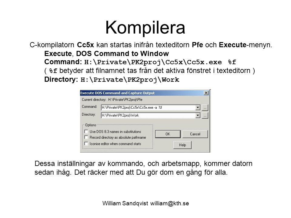 William Sandqvist william@kth.se Kompilera C-kompilatorn Cc5x kan startas inifrån texteditorn Pfe och Execute-menyn. Execute, DOS Command to Window Co