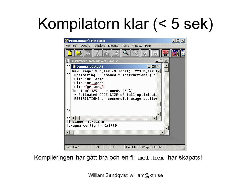 William Sandqvist william@kth.se Kompilatorn klar (< 5 sek) Kompileringen har gått bra och en fil mel.hex har skapats!
