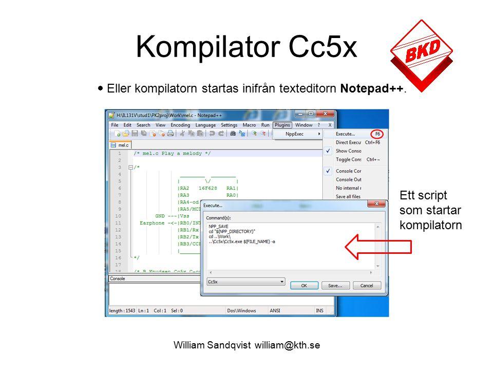 William Sandqvist william@kth.se Kompilator Cc5x  Eller kompilatorn startas inifrån texteditorn Notepad++.