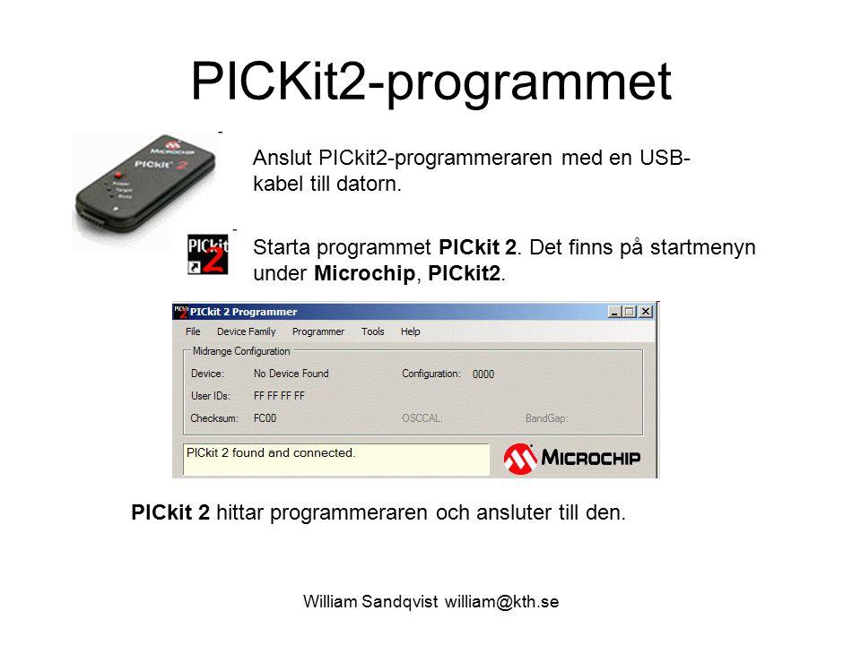 William Sandqvist william@kth.se PICKit2-programmet Anslut PICkit2-programmeraren med en USB- kabel till datorn.