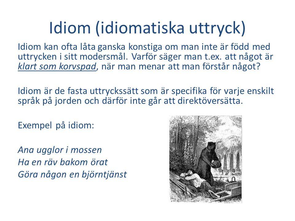 Idiom (idiomatiska uttryck) Idiom kan ofta låta ganska konstiga om man inte är född med uttrycken i sitt modersmål.