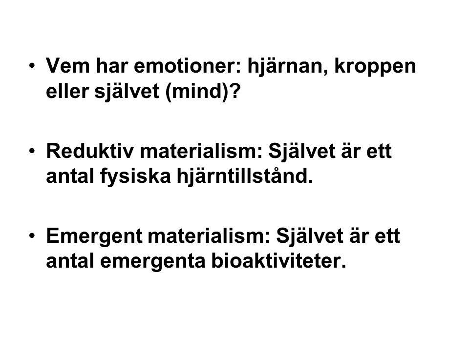 Vem har emotioner: hjärnan, kroppen eller självet (mind)? Reduktiv materialism: Självet är ett antal fysiska hjärntillstånd. Emergent materialism: Sjä