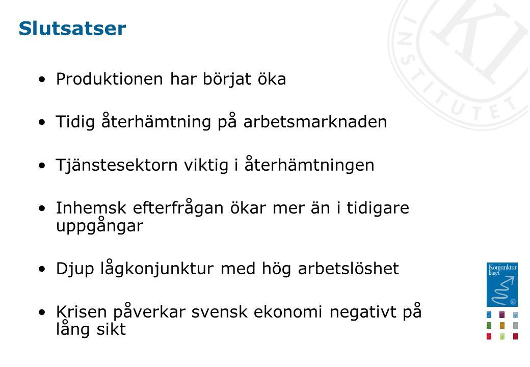 Slutsatser Produktionen har börjat öka Tidig återhämtning på arbetsmarknaden Tjänstesektorn viktig i återhämtningen Inhemsk efterfrågan ökar mer än i tidigare uppgångar Djup lågkonjunktur med hög arbetslöshet Krisen påverkar svensk ekonomi negativt på lång sikt