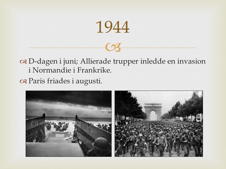   D-dagen i juni; Allierade trupper inledde en invasion i Normandie i Frankrike.
