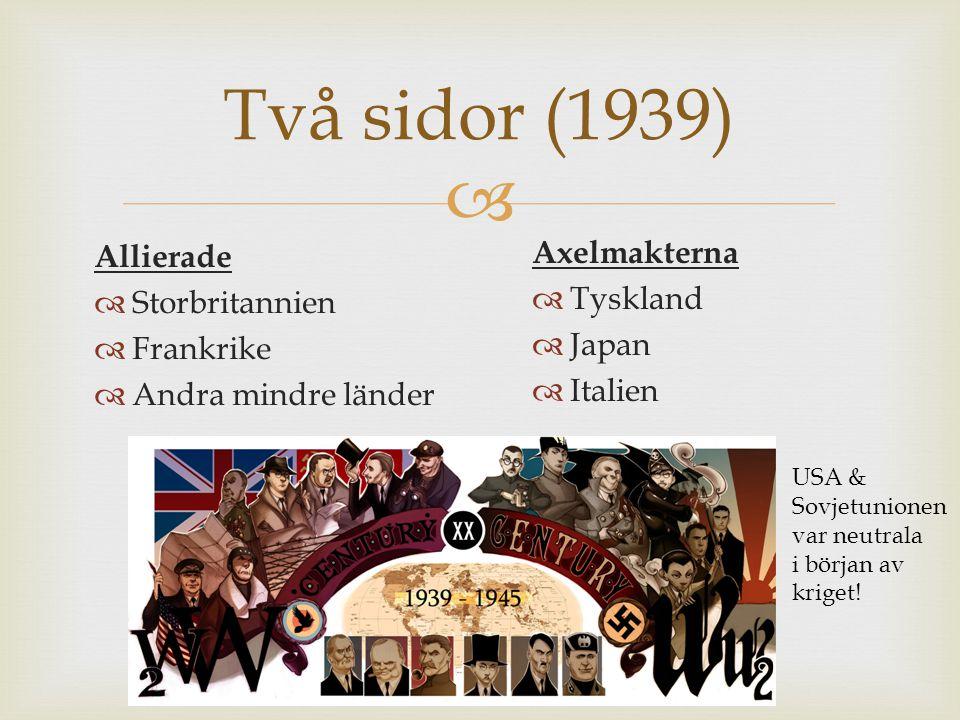  Två sidor (1939) Axelmakterna  Tyskland  Japan  Italien Allierade  Storbritannien  Frankrike  Andra mindre länder USA & Sovjetunionen var neutrala i början av kriget!