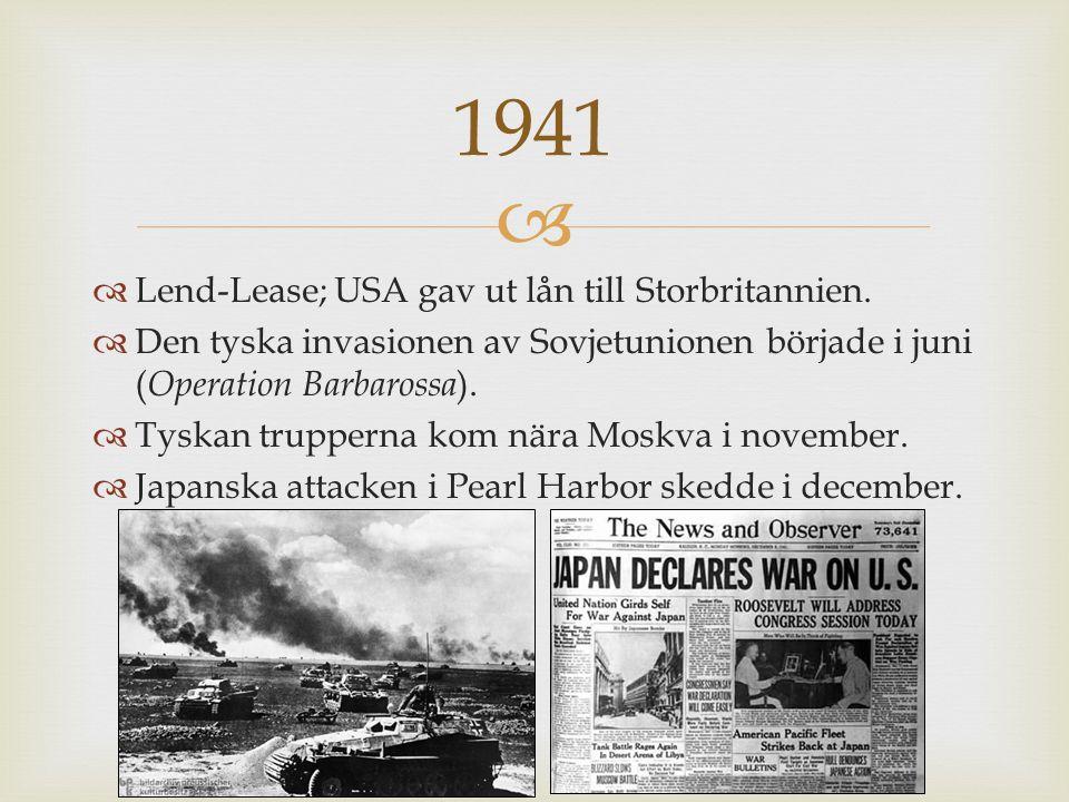   Lend-Lease; USA gav ut lån till Storbritannien.