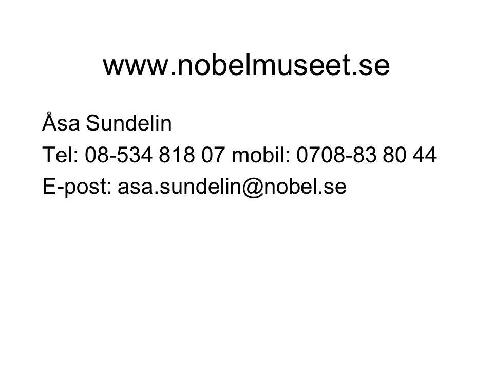www.nobelmuseet.se Åsa Sundelin Tel: 08-534 818 07 mobil: 0708-83 80 44 E-post: asa.sundelin@nobel.se
