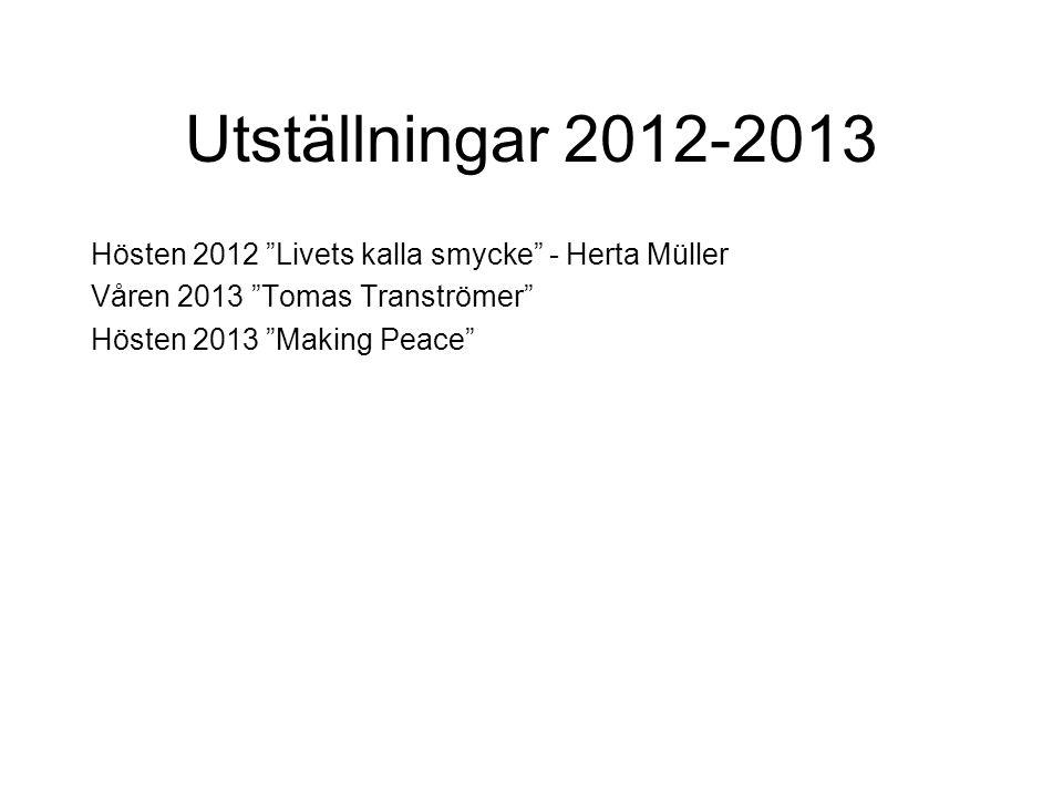 Utställningar 2012-2013 Hösten 2012 Livets kalla smycke - Herta Müller Våren 2013 Tomas Tranströmer Hösten 2013 Making Peace