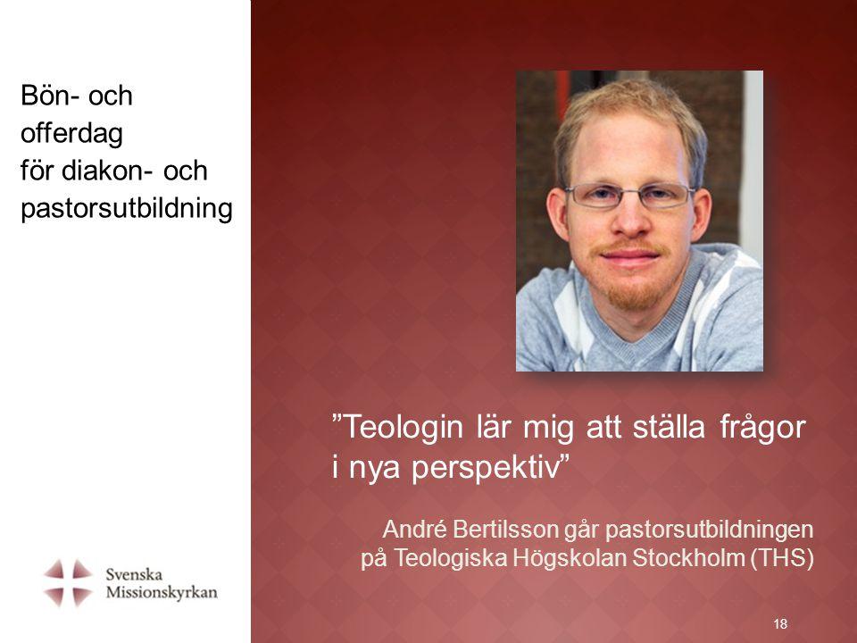 """18 """"Teologin lär mig att ställa frågor i nya perspektiv"""" André Bertilsson går pastorsutbildningen på Teologiska Högskolan Stockholm (THS) 18 Bön- och"""