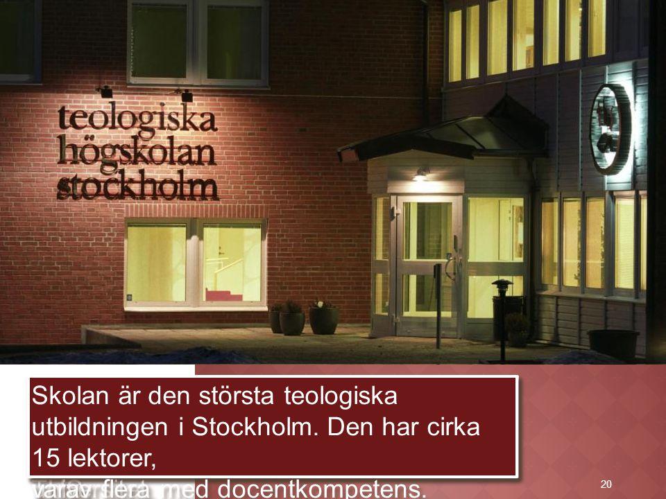 20 Förutom Svenska Missionskyrkan är även Svenska Baptistsamfundet och Metodistkyrkan i Sverige huvudmän för THS. Teologiska Högskolan Stockholm har e