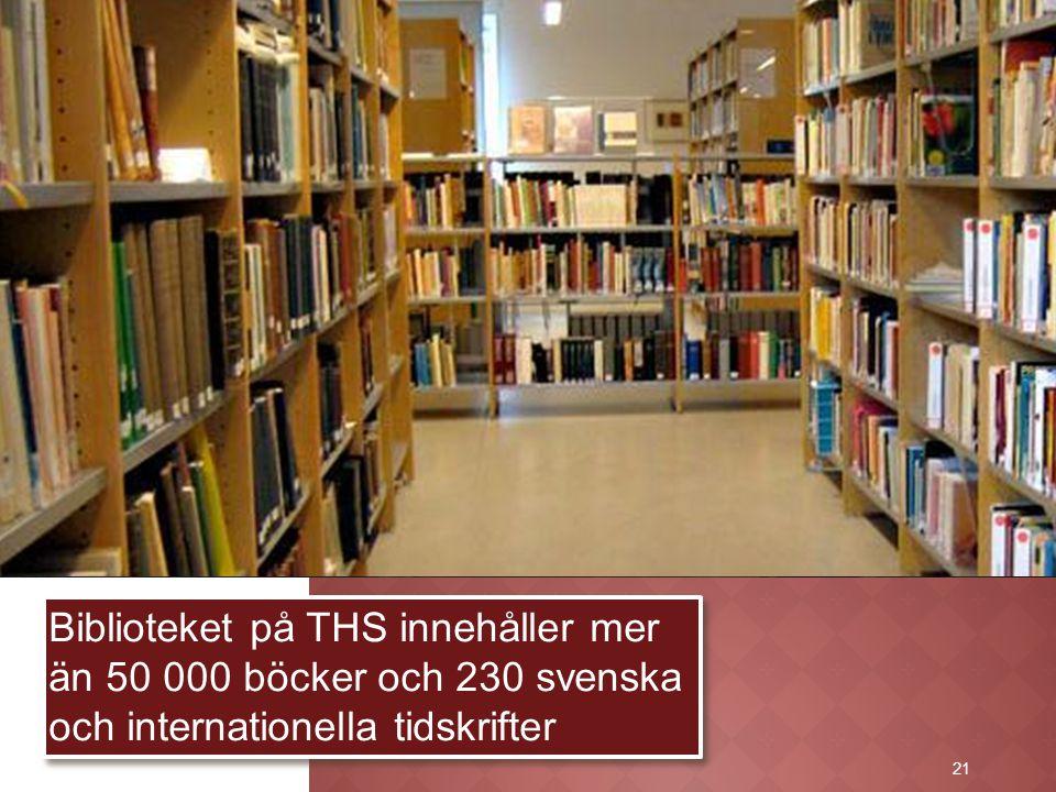 21 Biblioteket på THS innehåller mer än 50 000 böcker och 230 svenska och internationella tidskrifter