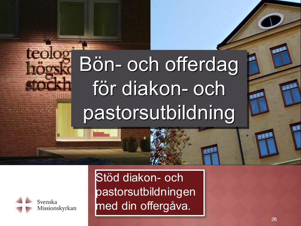 26 Stöd diakon- och pastorsutbildningen med din offergåva. Bön- och offerdag för diakon- och pastorsutbildning