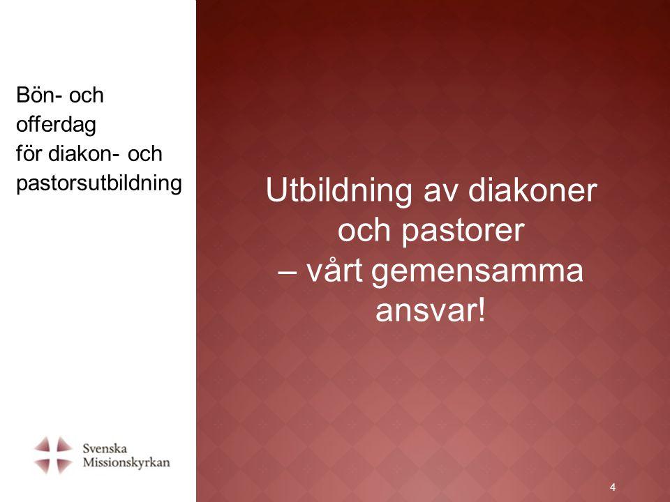15 Bön- och offerdag för diakon- och pastorsutbildning Bön- och offerdag för diakon- och pastorsutbildningen 15