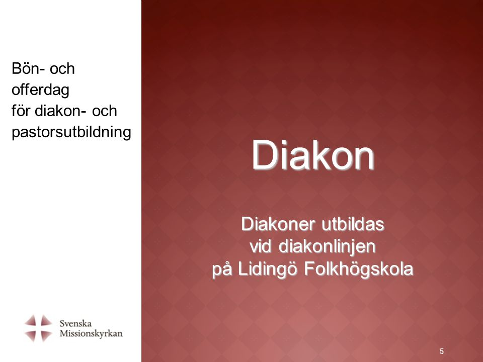 5 Diakon Diakoner utbildas vid diakonlinjen på Lidingö Folkhögskola Bön- och offerdag för diakon- och pastorsutbildning 5